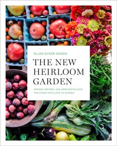 New Heirloom Garden : Designs, Recipes, and Heirloom Plants for Cooks Who Love to Garden