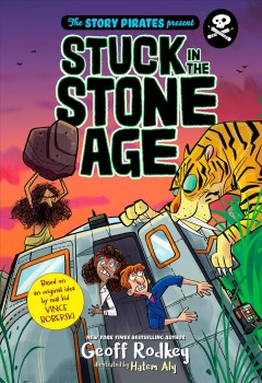 Stuck in the stone age /  New York times bestselling author Geoff Rodkey ; illustrated by Hatem Aly. - New York times bestselling author Geoff Rodkey ; illustrated by Hatem Aly.