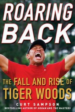 Roaring Back : The Fall and Rise of Tiger Woods