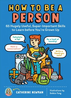 How to Be a Person : 65 Hugely Useful, Super-important Skills to Learn Before You're Grown Up