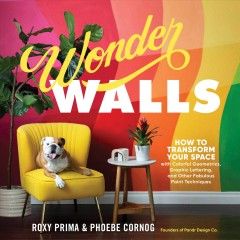 Paint Your Own Wall Designs : Transform Your Space With Colorful Geometrics, Graphic Lettering, and Other Fabulous Paint Techniques