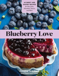 Blueberry Love : 46 Sweet and Savory Recipes for Pies, Jams, Smoothies, Sauces, and More