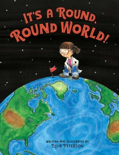 It's a round, round world! /  written and illustrated by Ellie Peterson. - written and illustrated by Ellie Peterson.