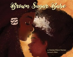 Brown sugar babe /  by Charlotte Watson Sherman ; illustrated by Akem.
