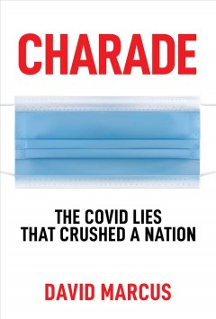 Charade : The Covid Lies That Crushed a Nation