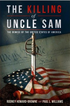 Killing of Uncle Sam : The Demise of the United States of America