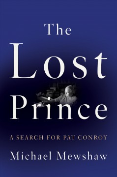 The lost prince : a search for Pat Conroy / Michael Mewshaw. - Michael Mewshaw.