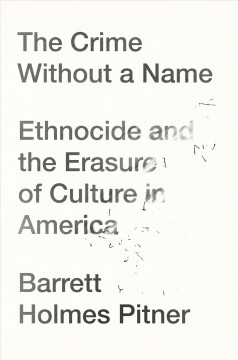 Crime Without a Name : Ethnocide and the Erasure of Culture in America
