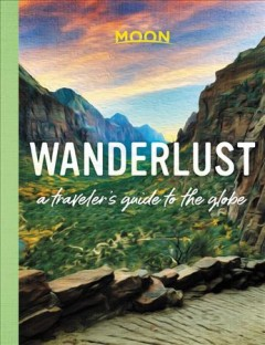 Wanderlust : A Traveler's Guide to the Globe