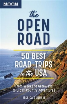 Moon the Open Road : 50 Best Road Trips in the USA