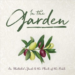 In the Garden : An Illustrated Guide to the Plants of the Bible