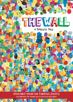The wall : a timeless tale / by Giancarlo Macrì and Carolina Zanotti ; illustrations by Mauro Sacco and Elisa Vallarino. - by Giancarlo Macrì and Carolina Zanotti ; illustrations by Mauro Sacco and Elisa Vallarino.