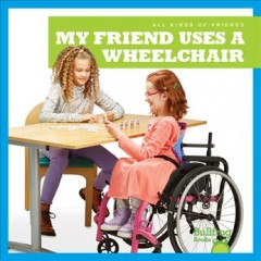 My friend uses a wheelchair /  by Kirsten Chang. - by Kirsten Chang.