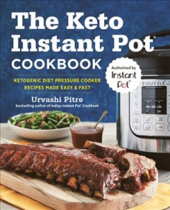 Keto Instant Pot Cookbook : Ketogenic Diet Pressure Cooker Recipes Made Easy & Fast