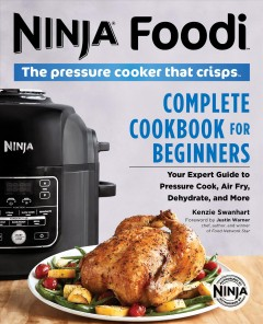 Ninja foodi the pressure cooker that crisps : complete cookbook for beginners / Kenzie Swanhart ; foreword by Justin Warner ; photography by Hélène Dujardin. - Kenzie Swanhart ; foreword by Justin Warner ; photography by Hélène Dujardin.