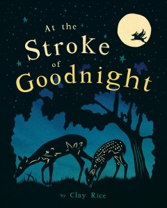 At the stroke of goodnight /  by Clay Rice. - by Clay Rice.
