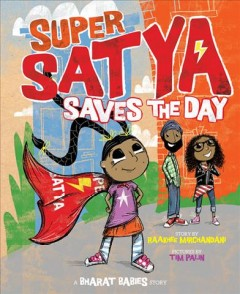 Super Satya saves the day /  story by Raakhee Mirchandani ; pictures by Tim Palin. - story by Raakhee Mirchandani ; pictures by Tim Palin.