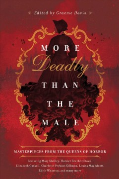 More deadly than the male : masterpieces from the queens of horror / edited by Graeme Davis. - edited by Graeme Davis.