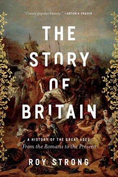 Story of Britain : A History of the Great Ages: From the Romans to the Present