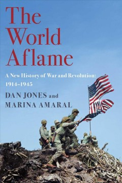 World Aflame : A New History of War and Revolution: 1914-1945