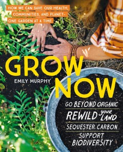 Grow Now : How We Can Save Our Health, Communities, and Planet—one Garden at a Time