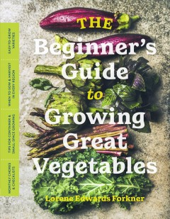 The beginner's guide to growing great vegetables /  Lorene Edwards Forkner. - Lorene Edwards Forkner.