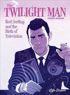 The twilight man : Rod Serling and the birth of television / Koren Shadmi, story and art ; AndWorld Design, letterer.