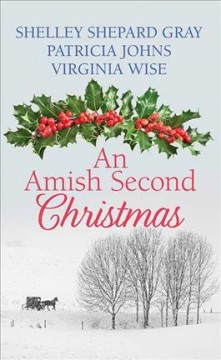 An Amish second Christmas /  Shelley Shepard Gray, Patricia Johns, Virginia Wise.