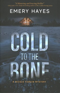 Cold to the bone /  Emery Hayes.