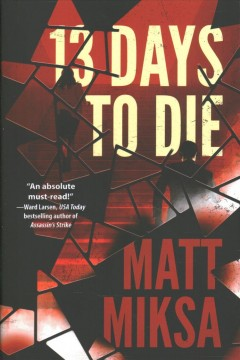 13 Days to Die : A Novel