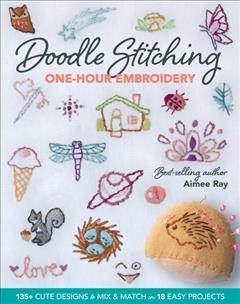 Doodle Stitching One-hour Embroidery : 135+ Cute Designs to Mix & Match in 18 Easy Projects