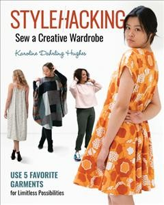 Stylehacking, Sew a Creative Wardrobe : Use 5 Favorite Garments for Limitless Possibilities