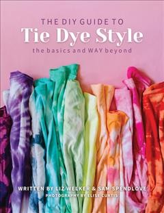 DIY Guide to Tie Dye Style : The Basics & Way Beyond
