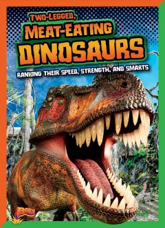 Two-legged, meat-eating dinosaurs : ranking their speed, strength, and smarts / Mark Weakland. - Mark Weakland.