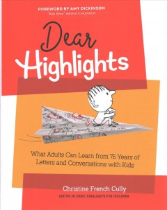 Dear Highlights : What Adults Can Learn from 75 Years of Letters and Conversations With Kids