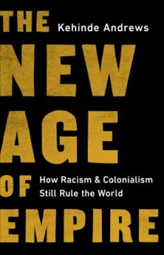 New Age of Empire : How Racism and Colonialism Still Rule the World