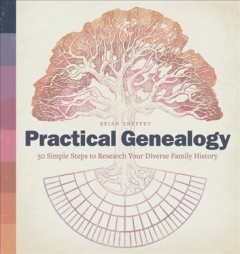 Practical Genealogy : 50 Simple Steps to Research Your Diverse Family History