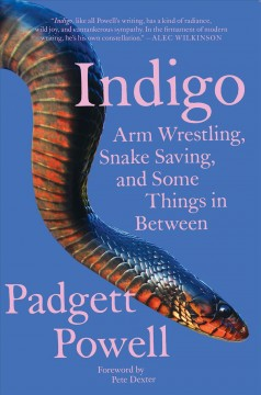 Indigo : Arm Wrestling, Snake Saving, and Some Things in Between