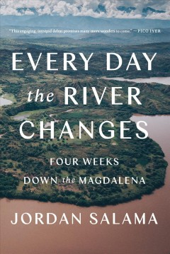 Every Day the River Changes : Four Weeks Down the Magdalena