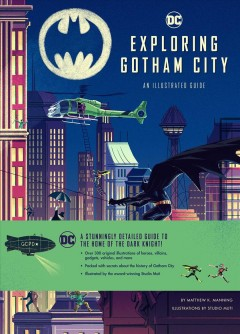 Exploring Gotham City : an illustrated guide / by Matthew K. Manning ; illustrations by Studio Muti. - by Matthew K. Manning ; illustrations by Studio Muti.