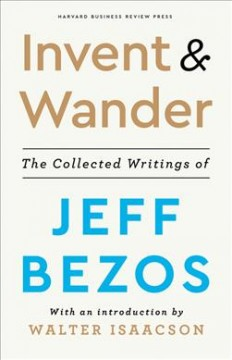 Invent and Wander : The Collected Writings of Jeff Bezos
