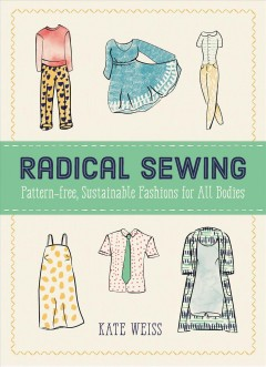 Radical Sewing : Pattern-free, Sustainable Fashions for All Bodies