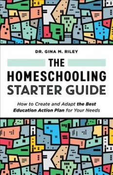 Homeschooling Starter Guide : How to Create and Adapt the Best Education Action Plan for Your Needs