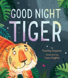 Good night tiger /  by Timothy Knapman; illustrated by Laura Hughes.