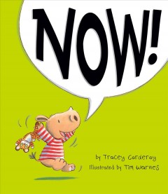 Now! /  by Tracey Corderoy; illustrated by Tim Warnes. - by Tracey Corderoy; illustrated by Tim Warnes.
