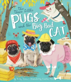 The three little pugs and the big, bad cat /  by Becky Davies ; illustrated by Caroline Attia.
