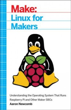 Linux for Makers : Understanding the Operating System That Runs Raspberry Pi and Other Maker SBCs