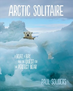 Arctic Solitaire : A Boat, a Bay, and the Quest for the Perfect Bear
