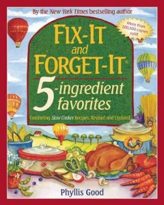 Fix-it and forget-it 5-ingredient favorites : comforting slow-cooker recipes / by Phyllis Good.