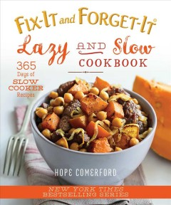 Fix-it and forget-it. 365 days of slow cooker recipes / Hope Comerford ; photographs by Bonnie Matthews. - Hope Comerford ; photographs by Bonnie Matthews.